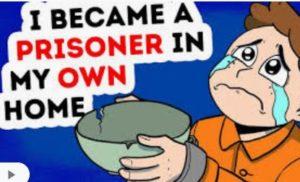 prisoner in my own home